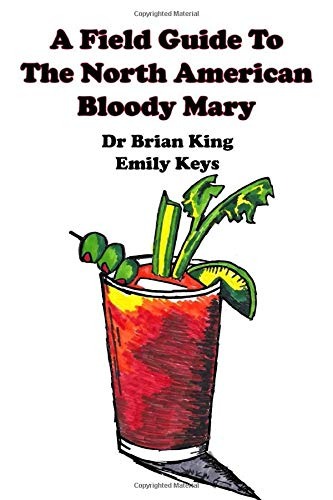A Field Guide To The North American Bloody Mary: Brian King