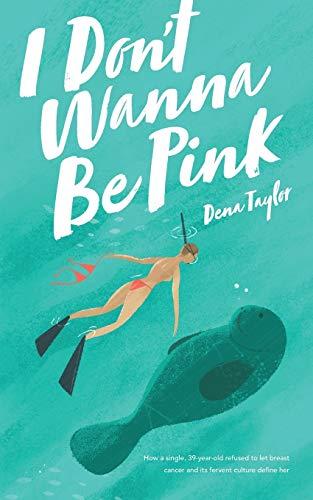 I Don't Wanna Be Pink: How a: Taylor, Dena