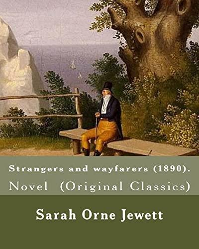 9781977502209: Strangers and wayfarers (1890). By: Sarah Orne Jewett: Novel (Original Classics)