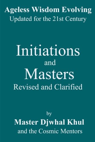 Initiations and Masters: Revised and Clarified (Ageless Wisdom Evolving) (Volume 2): Master Djwhal ...
