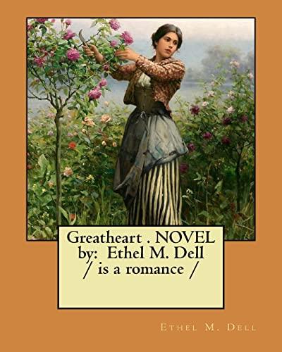 Greatheart . Novel by: Ethel M. Dell: Dell, Ethel M.