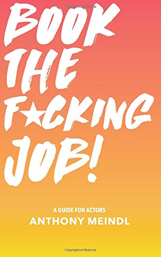 9781977521408: Book The Fucking Job!: A Guide for Actors