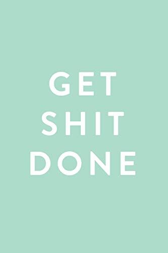 Get Shit Done: 2018 Planner, Monthly, Weekly, Daily, Mint Green, January 2018 - December 2018: ...