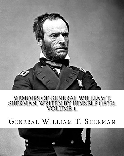 Memoirs of General William T. Sherman, Writen: Sherman, General William