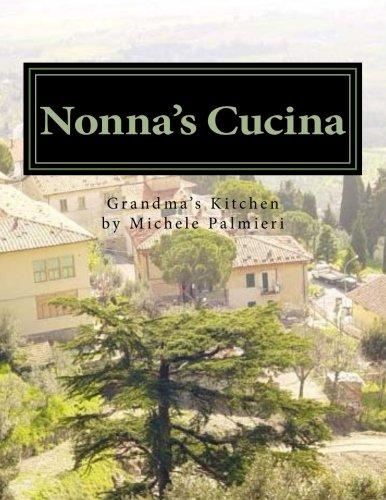Nonna's Cucina: Grandma's Kitchen: Michele R Palmieri