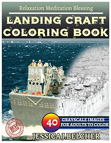 Landing Craft Coloring Books: For Adults and: Belcher, Jessica