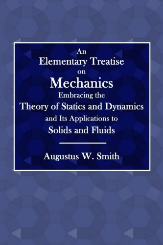 An Elementary Treatise on Mechanics: Embracing the: Smith, Augustus W.