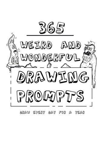 365 Weird And Wonderful Drawing Prompts: 365 Weird And Wonderful Drawing Prompts: Andrew Tyers