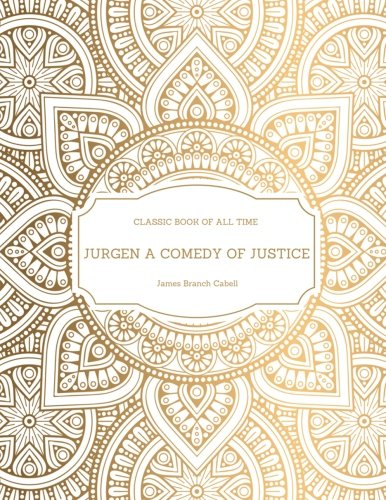 Jurgen a Comedy of Justice: Freedomread Classic: Cabell, James Branch