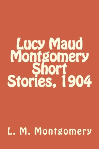 9781977667816: Lucy Maud Montgomery Short Stories, 1904