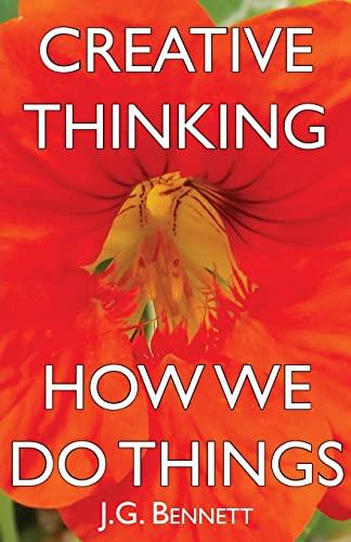 Creative Thinking / How We Do Things: Bennett, J. G.