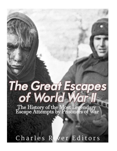 9781977697127: The Great Escapes of World War II: The History of the Most Legendary Escape Attempts by Prisoners of War