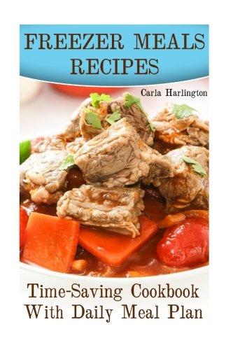 9781977700018: Freezer Meals Recipes: Time-Saving Cookbook With Daily Meal Plan: (Freezer Meals, Freezer Cooking) (Freezer Cookbook)