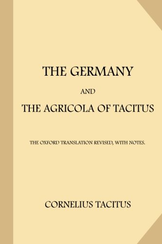 The Germany and the Agricola of Tacitus: Tacitus, Cornelius