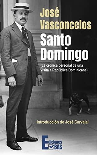 Santo Domingo: La crónica personal de una: Vasconcelos, José