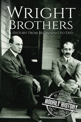 The Wright Brothers: A History From Beginning: History, Hourly