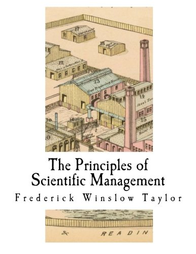 The Principles of Scientific Management: Industrial Era: Taylor, Frederick Winslow