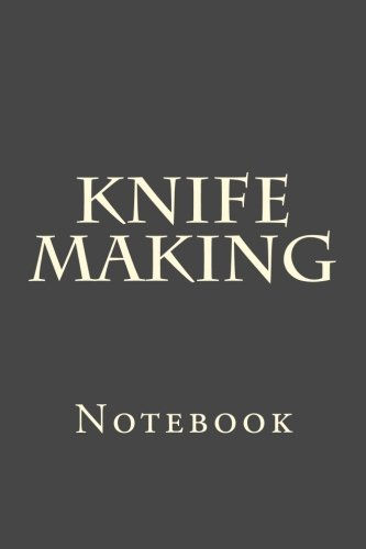 Knife Making: Notebook: Wild Pages Press