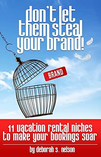 Don't Let Them Steal Your Brand!: 10: Nelson, Deborah S.