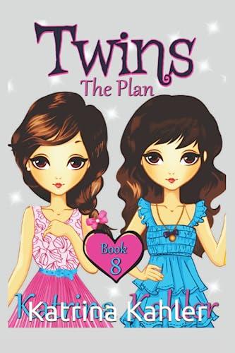 Books for Girls - TWINS : Book 8: THE PLAN: Katrina Kahler