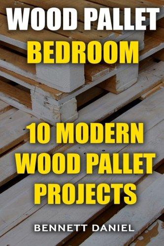 Wood Pallet Bedroom: 10 Modern Wood Pallet Projects: Bennett Daniel