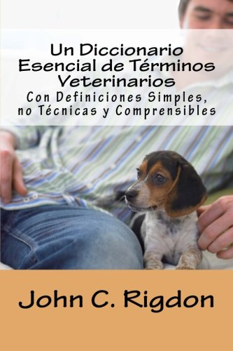 Un Diccionario Esencial de Terminos Veterinarios: Con: Rigdon, John C.