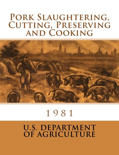 Pork Slaughtering, Cutting, Preserving and Cooking (Paperback): Department Of Agriculture