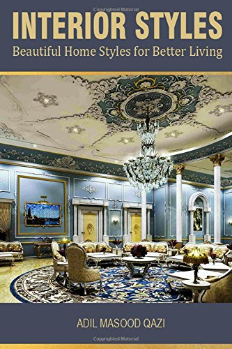 Interior Styles: Home Interior Design Styles Book (Style and decor) (Volume 1): Adil Masood Qazi