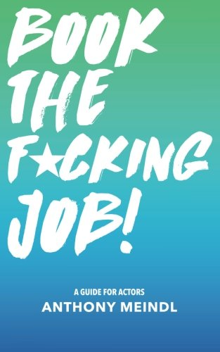 9781977986238: Book The Fucking Job!: A Guide for Actors