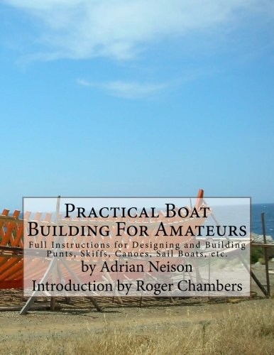 Practical Boat Building for Amateurs: Full Instructions: Neison, Adrian