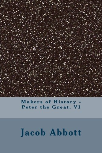 Makers of History - Peter the Great.: Jacob Abbott