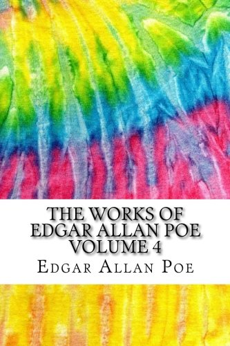 9781978041585: The Works of Edgar Allan Poe Volume 4: Includes MLA Style Citations for Scholarly Secondary Sources, Peer-Reviewed Journal Articles and Critical Essays (Squid Ink Classics)