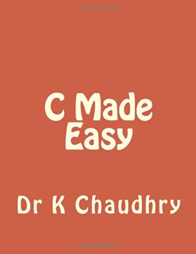 C Made Easy: Dr K. Chaudhry
