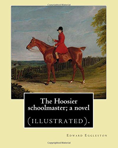 The Hoosier schoolmaster; a novel. By: Edward: Eggleston, Edward