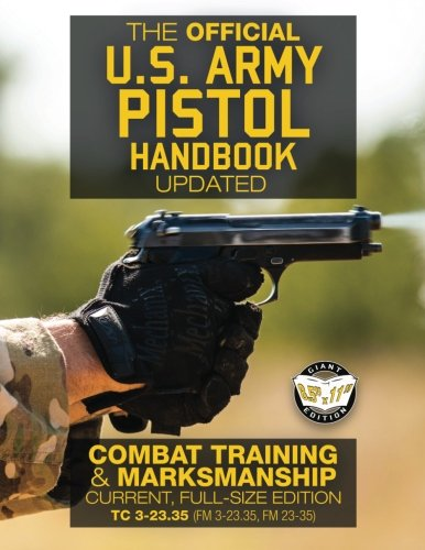 The Official US Army Pistol Handbook -: Army, US