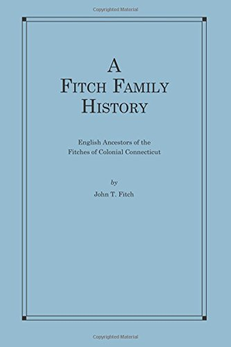A Fitch Family History: English Ancestors of: Fitch, John T.