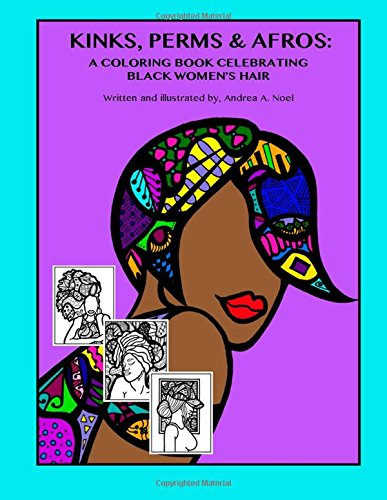 Kinks, Perms Afros A Coloring Book Celebrating Black Women's Hair: Andrea A Noel