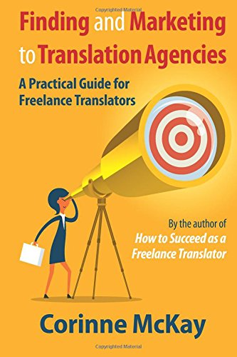 Finding and Marketing to Translation Agencies: A Practical Guide for Freelance Translators 9781978136649 Translation agencies are the backbone of many freelance translators' businesses. A good agency can offer you a steady flow of projects,