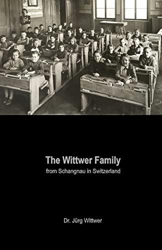 The Wittwer Family: from Schangnau in Switzerland: Wittwer, Dr. Jürg