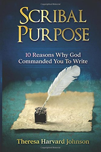 Scribal Purpose: 10 Reasons Why God Has: Harvard Johnson, Theresa