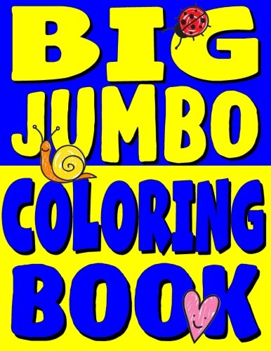 Big Jumbo Coloring Book: HUGE Toddler Coloring Book with 150 Illustrations: Perfect Kids Coloring ...