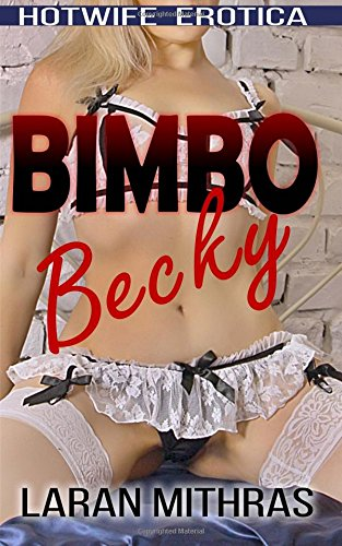 Bimbo Becky: Hotwife Erotica: Mithras, Laran