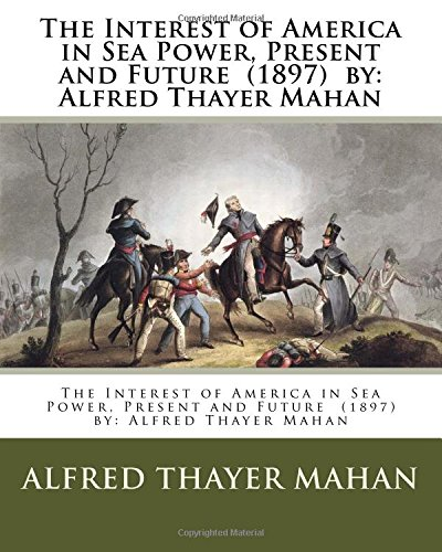 9781978229464: The Interest of America in Sea Power, Present and Future (1897) by: Alfred Thayer Mahan