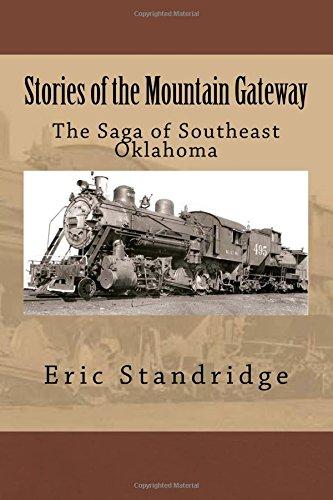 Stories of the Mountain Gateway: The Saga of Southeast Oklahoma: Mr Eric L. Standridge