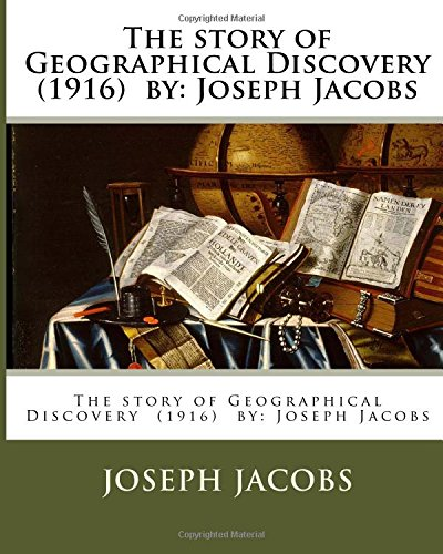 9781978271647: The story of Geographical Discovery (1916) by: Joseph Jacobs