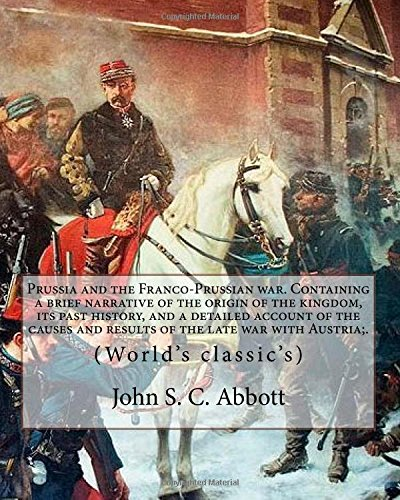 Prussia and the Franco-Prussian War. Containing a: John S C