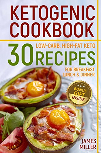 Ketogenic Cookbook: 30 Low-Carb, High-Fat Keto Recipes for Breakfast, Lunch & Dinner: James ...
