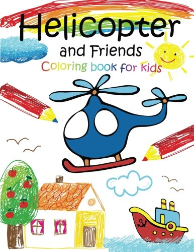 Helicopter and Friends coloring book for kids: Coloring Book for Kids Ages 2-4 3-5 4-8 (A Fun book ...