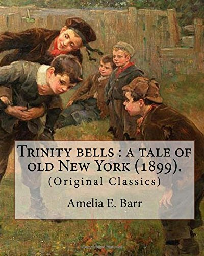 9781978390614: Trinity bells : a tale of old New York (1899). By: Amelia E. Barr, Illustrated By: C. M. Relyea: Charles Mark Relyea (April 23, 1863 – 1932) was an ... in the late 19th and early 20th centuries.
