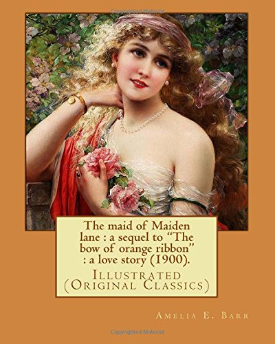 The Maid of Maiden Lane: A Sequel: Barr, Amelia E.